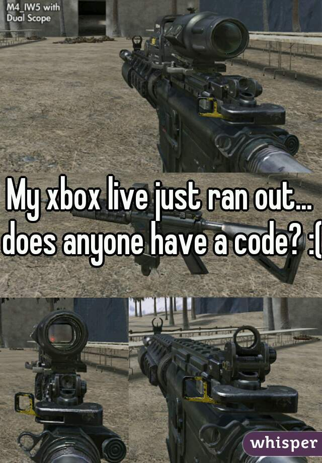 My xbox live just ran out... does anyone have a code? :(