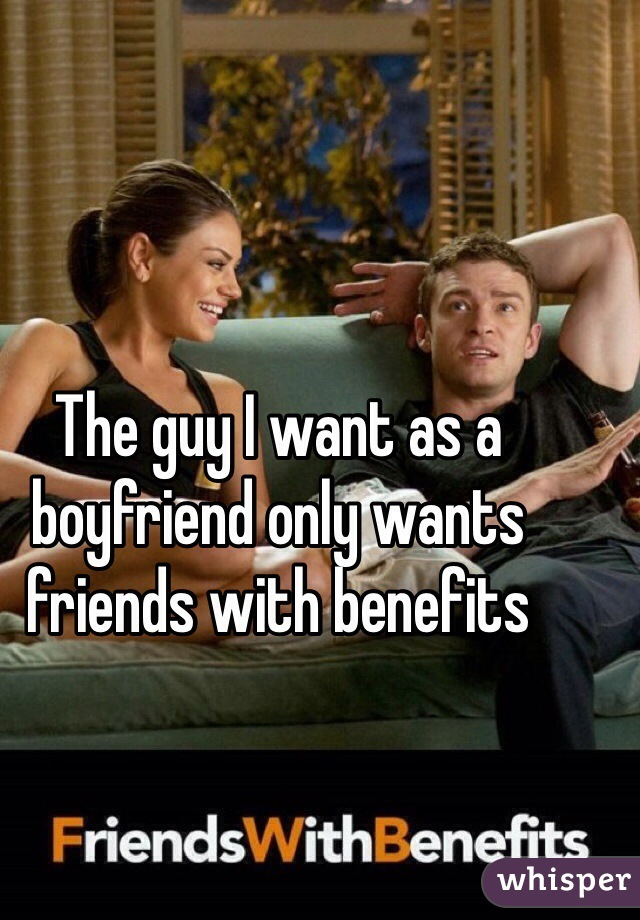 The guy I want as a boyfriend only wants friends with benefits