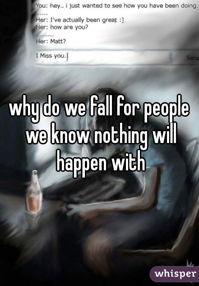 why do we fall for people we know nothing will happen with
