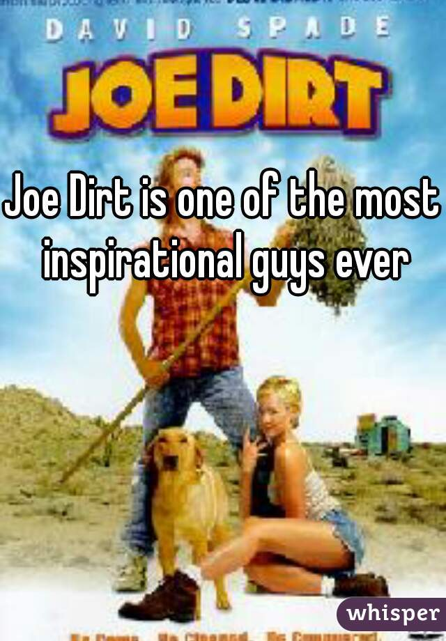 Joe Dirt is one of the most inspirational guys ever