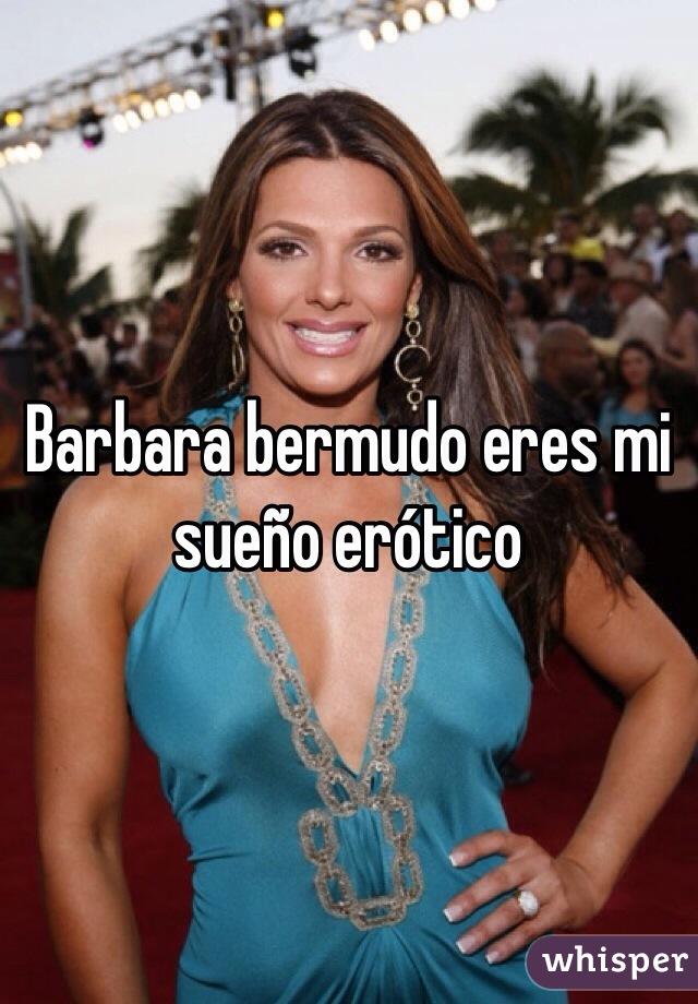 Barbara bermudo eres mi sueño erótico