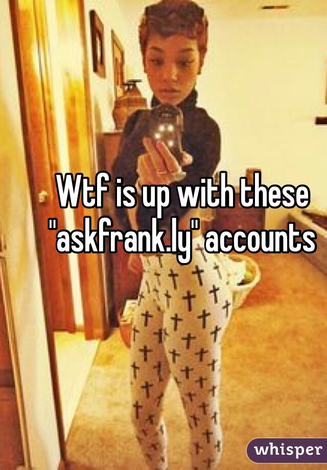 """Wtf is up with these """"askfrank.ly"""" accounts"""