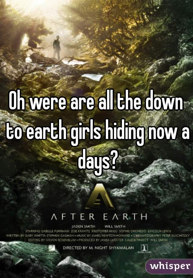 Oh were are all the down to earth girls hiding now a days?