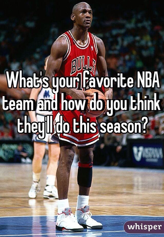 What's your favorite NBA team and how do you think they'll do this season?