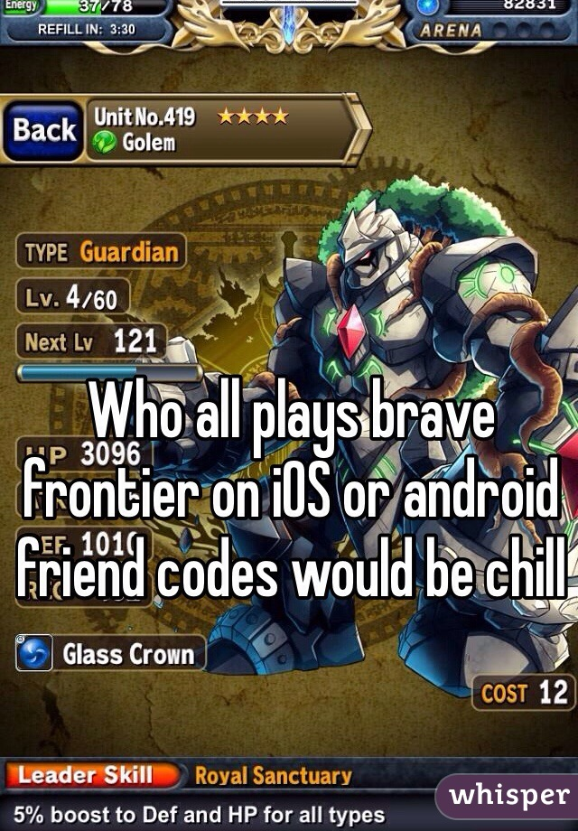 Who all plays brave frontier on iOS or android friend codes would be chill