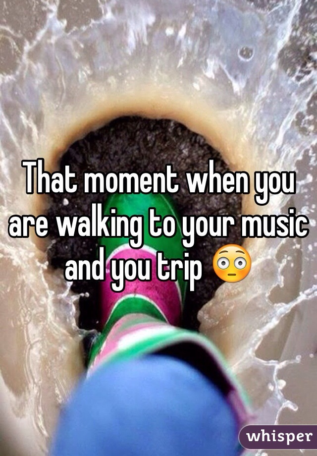 That moment when you are walking to your music and you trip 😳