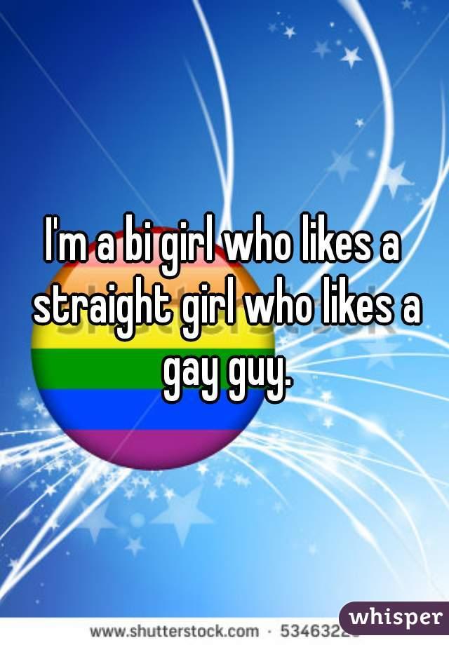 I'm a bi girl who likes a straight girl who likes a gay guy.