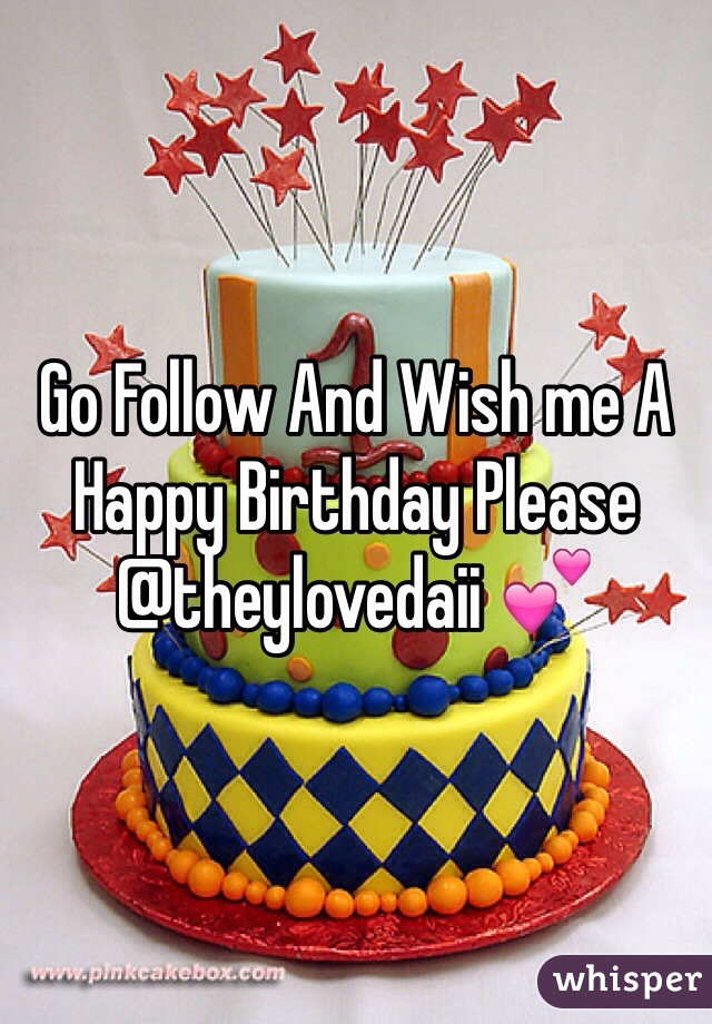 Go Follow And Wish me A Happy Birthday Please @theylovedaii 💕