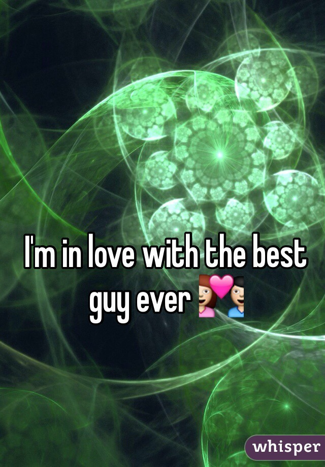 I'm in love with the best guy ever 💑