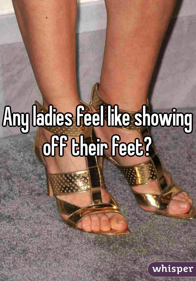 Any ladies feel like showing off their feet?
