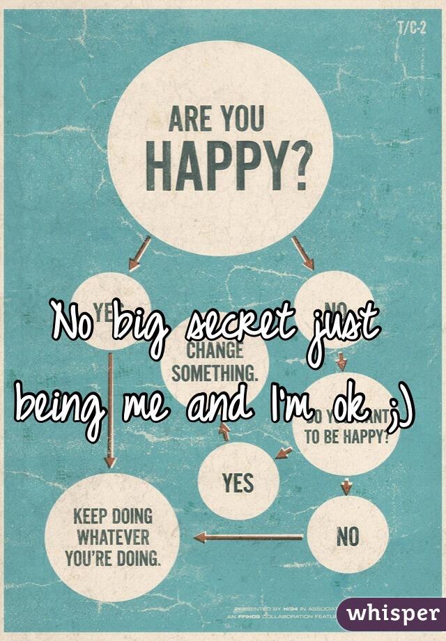No big secret just being me and I'm ok ;)