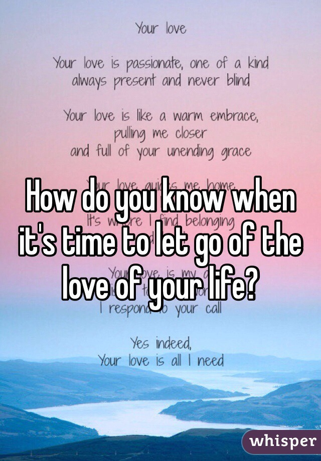 How do you know when it's time to let go of the love of your life?