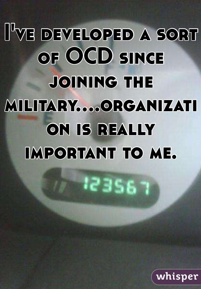 I've developed a sort of OCD since joining the military....organization is really important to me.