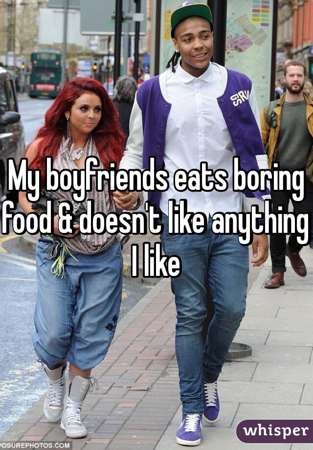My boyfriends eats boring food & doesn't like anything I like