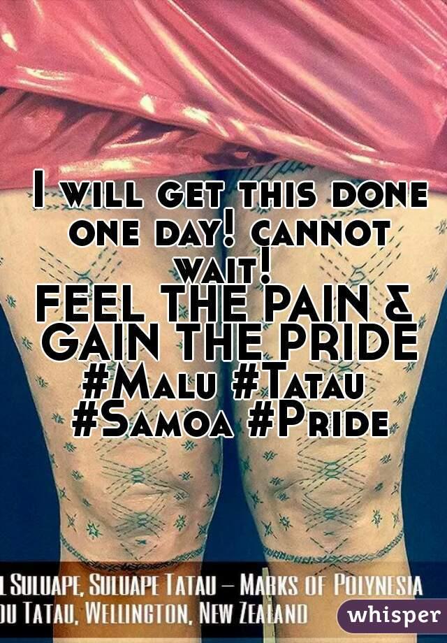 I will get this done one day! cannot wait!  FEEL THE PAIN & GAIN THE PRIDE  #Malu #Tatau #Samoa #Pride