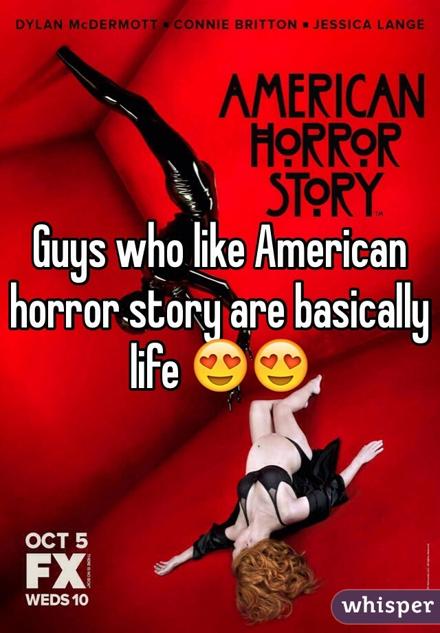 Guys who like American horror story are basically life 😍😍