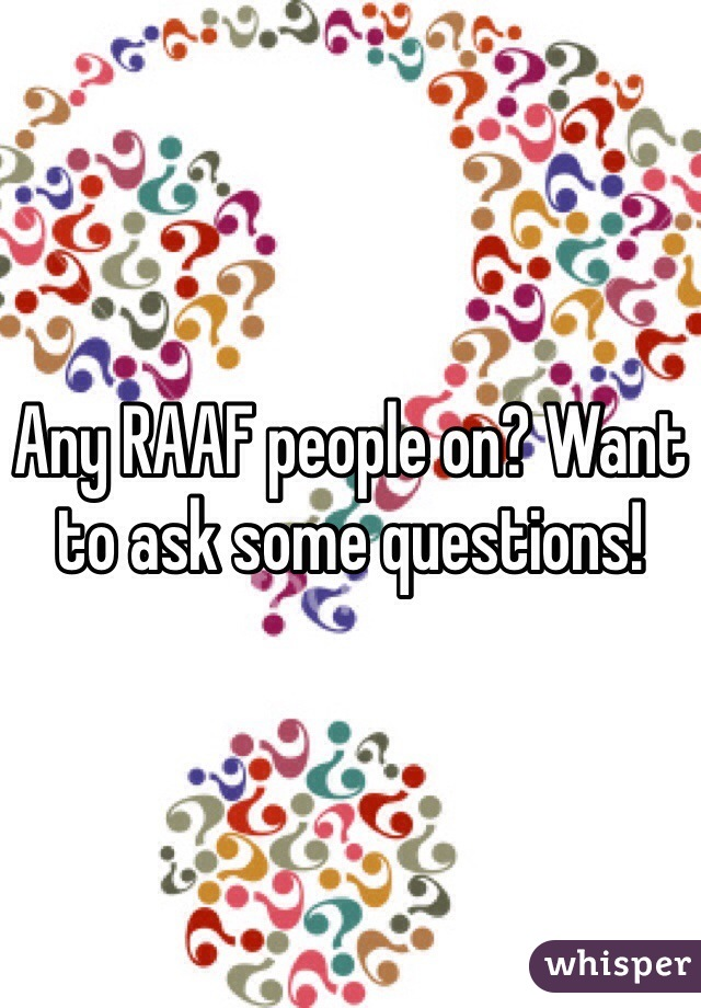 Any RAAF people on? Want to ask some questions!