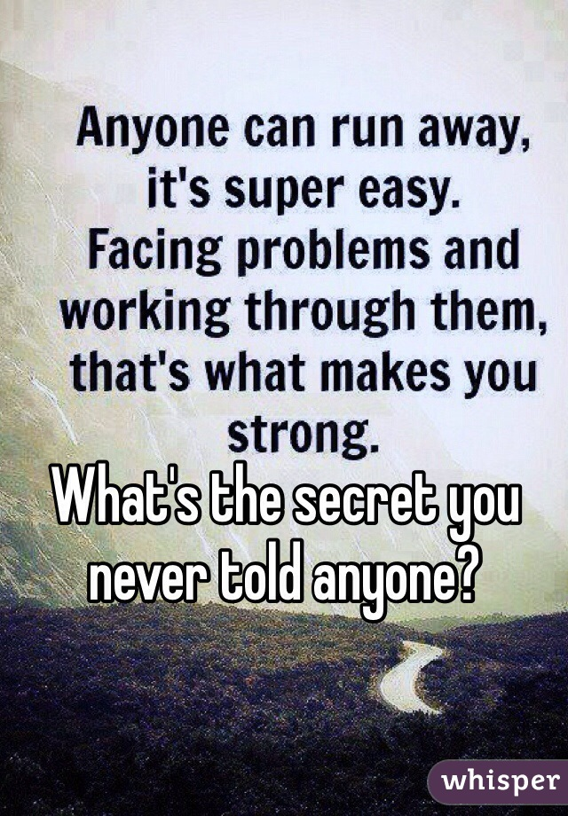 What's the secret you never told anyone?