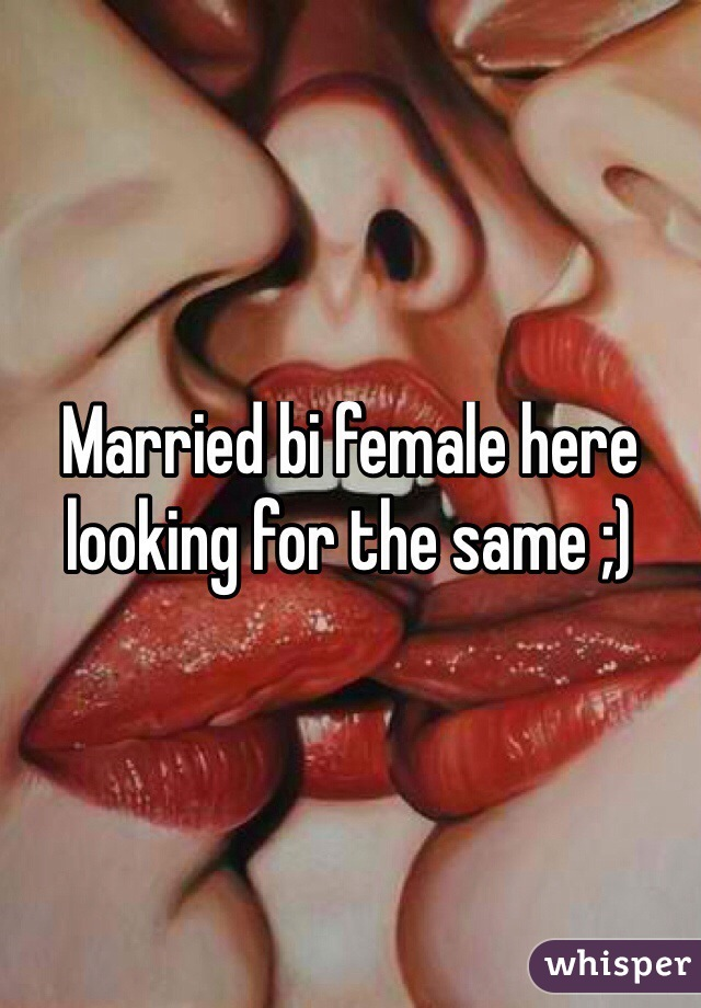 Married bi female here looking for the same ;)