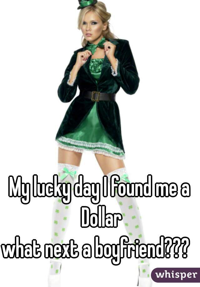 My lucky day I found me a Dollar  what next a boyfriend???