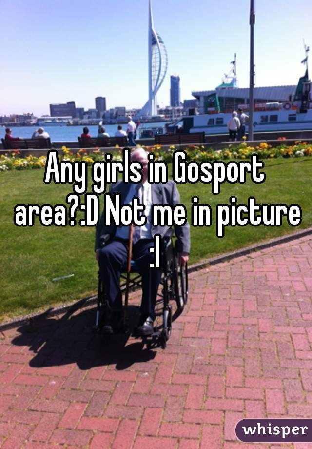 Any girls in Gosport area?:D Not me in picture :l