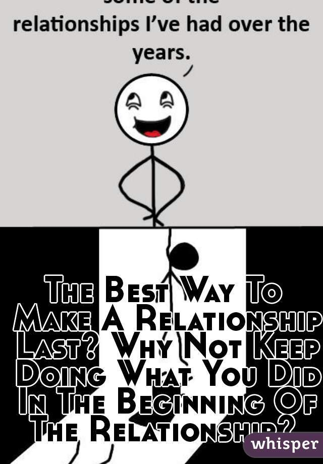 The Best Way To Make A Relationship Last? Why Not Keep Doing What You Did In The Beginning Of The Relationship?