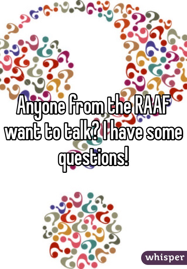 Anyone from the RAAF want to talk? I have some questions!
