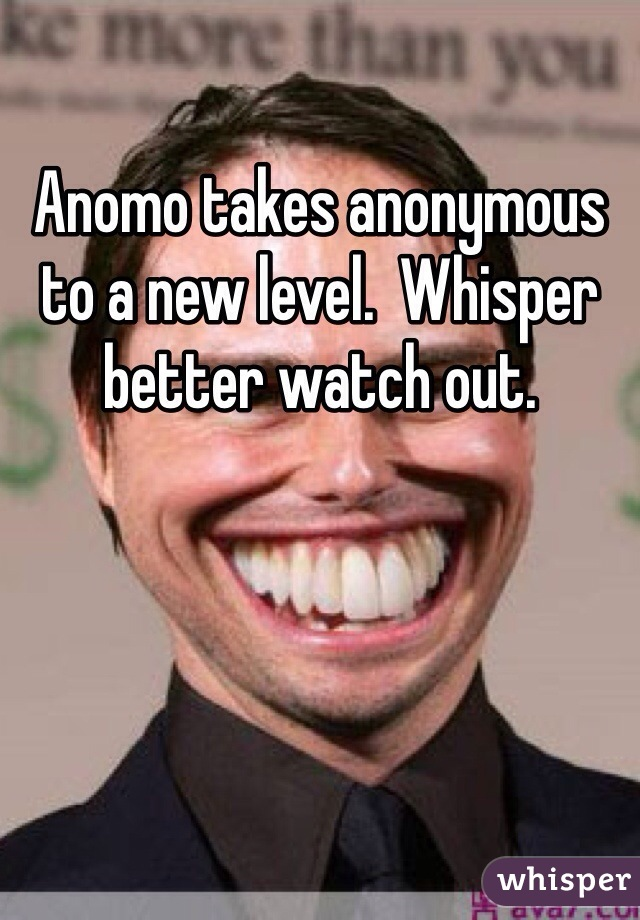 Anomo takes anonymous to a new level.  Whisper better watch out.