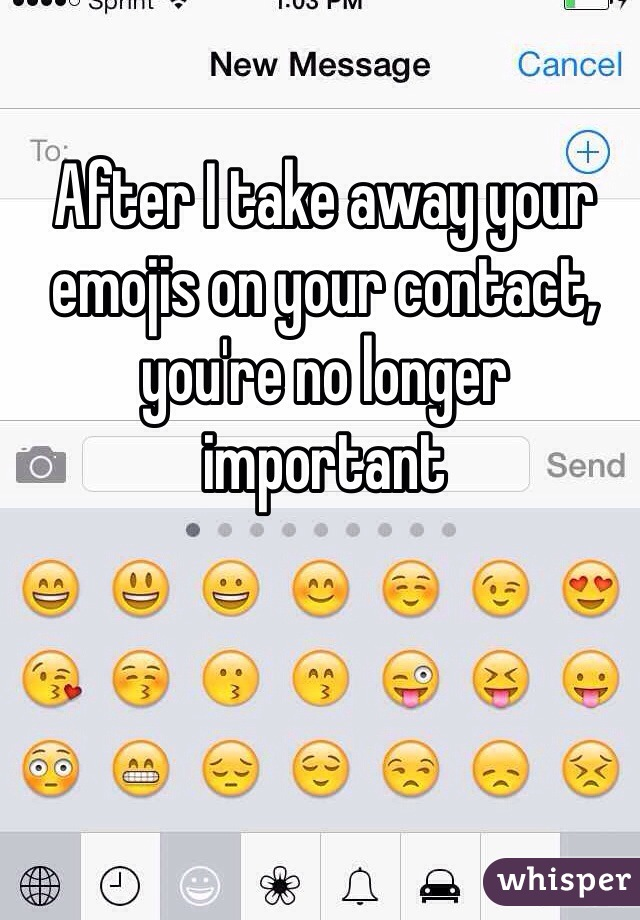 After I take away your emojis on your contact, you're no longer important