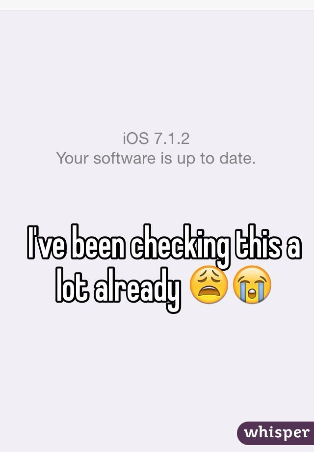I've been checking this a lot already 😩😭