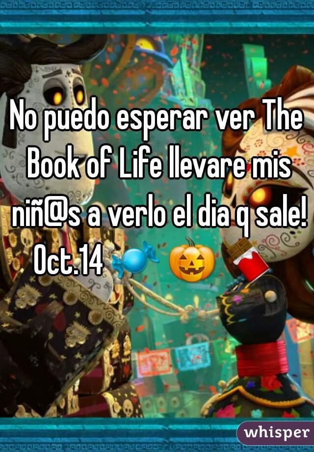 No puedo esperar ver The Book of Life llevare mis niñ@s a verlo el dia q sale! Oct.14 🍬 🎃 🍫