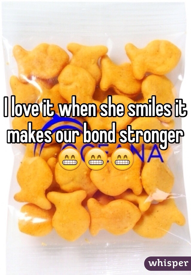 I love it when she smiles it makes our bond stronger 😁😁😁