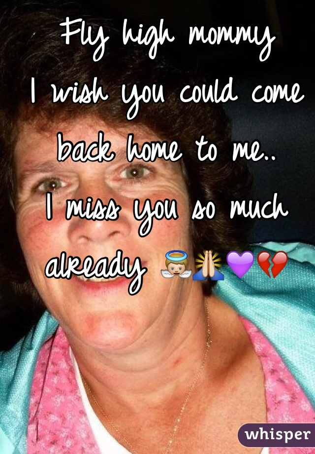 Fly high mommy I wish you could come back home to me..  I miss you so much already 👼🙏💜💔