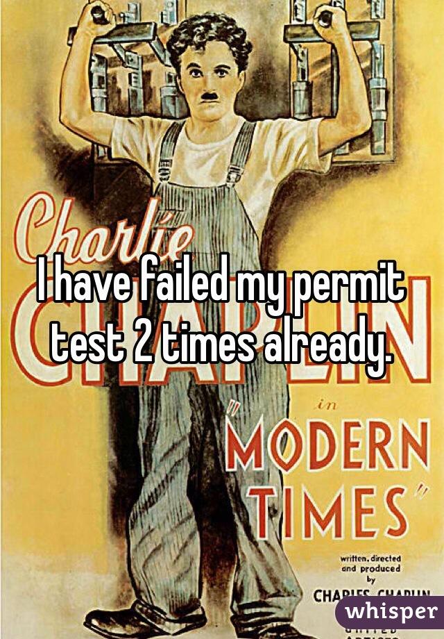 I have failed my permit test 2 times already.
