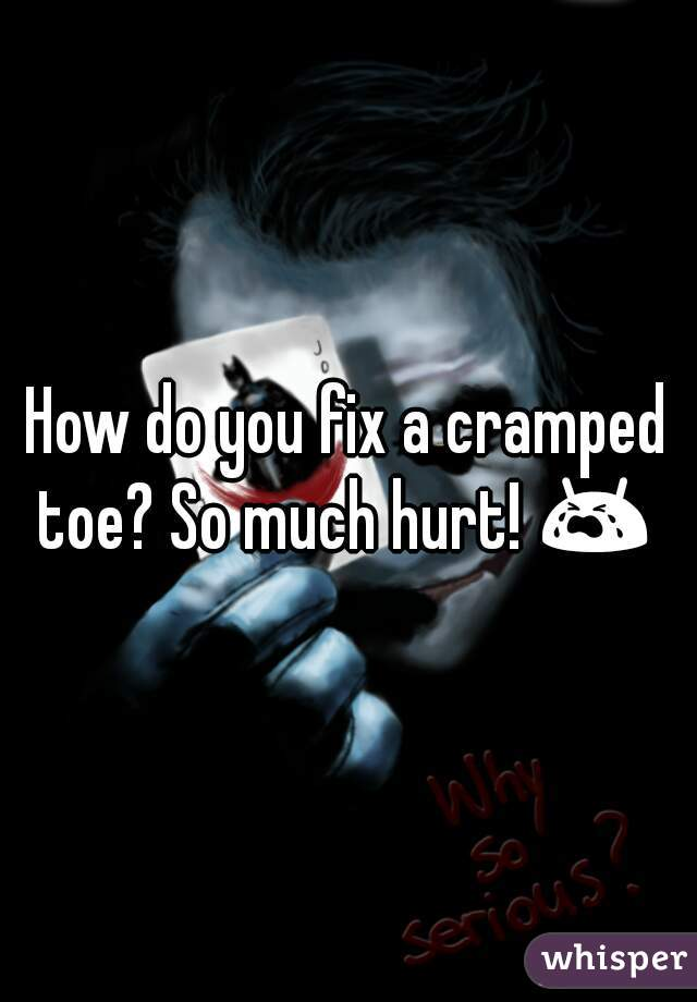 How do you fix a cramped toe? So much hurt! 😭