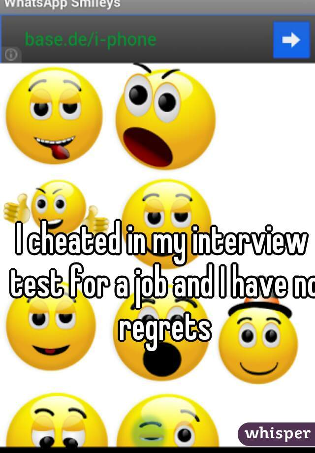 I cheated in my interview test for a job and I have no regrets