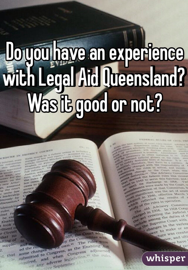 Do you have an experience with Legal Aid Queensland? Was it good or not?