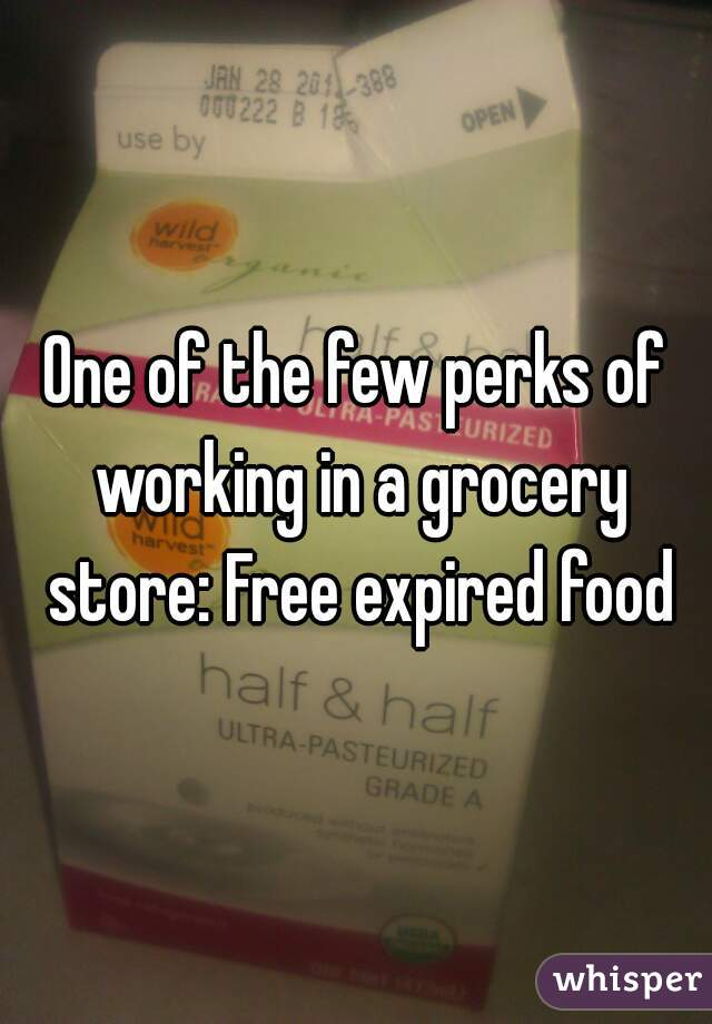 One of the few perks of working in a grocery store: Free expired food