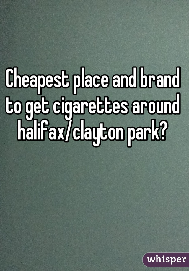 Cheapest place and brand to get cigarettes around halifax