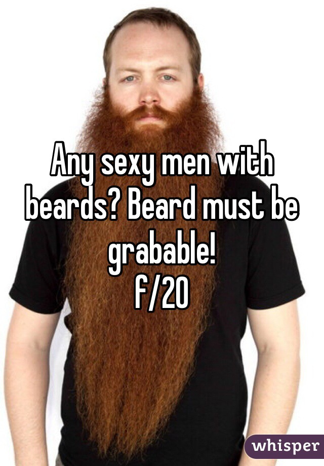 Any sexy men with beards? Beard must be grabable!  f/20