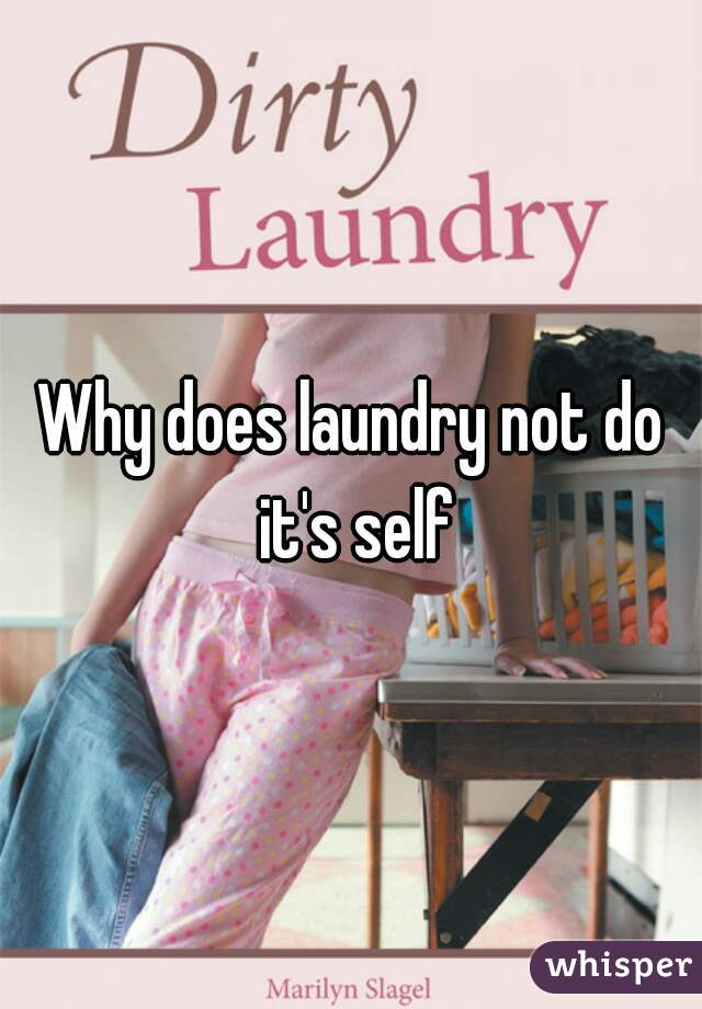 Why does laundry not do it's self