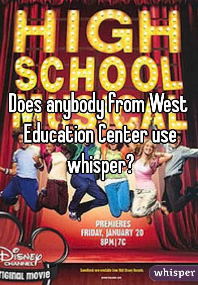 Does anybody from West Education Center use whisper?