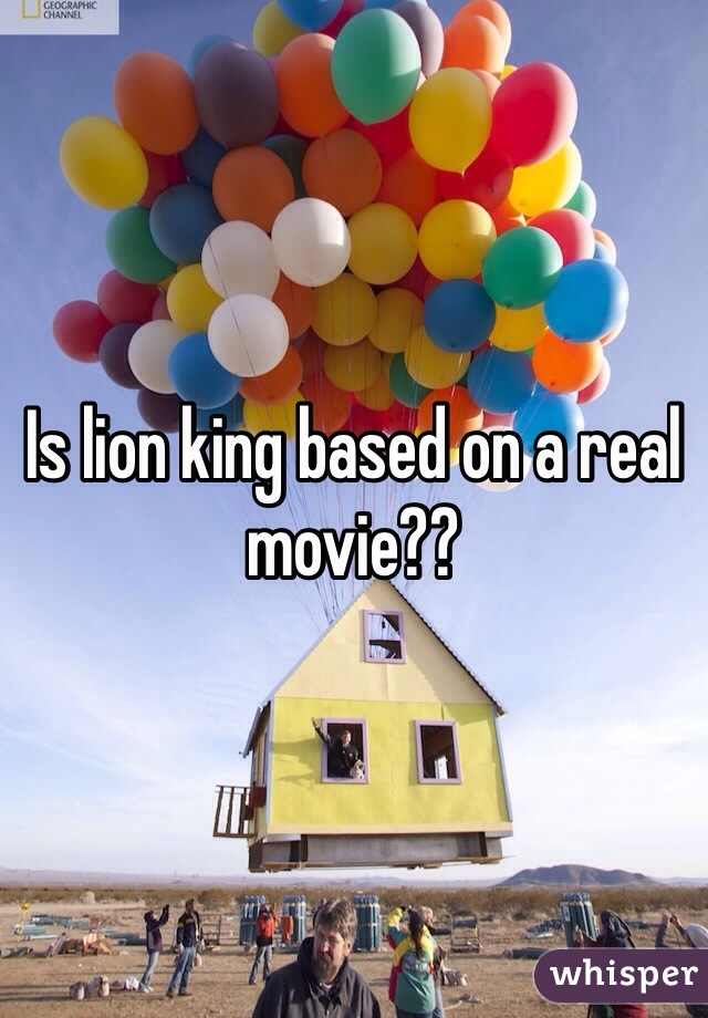 Is lion king based on a real movie??