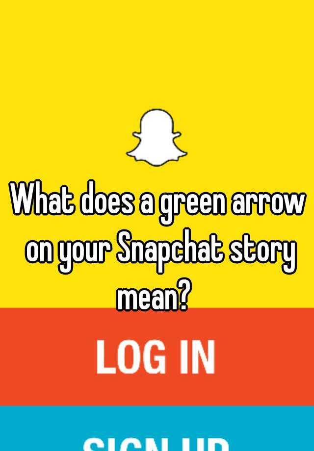 What does the green arrow mean on snapchat stories