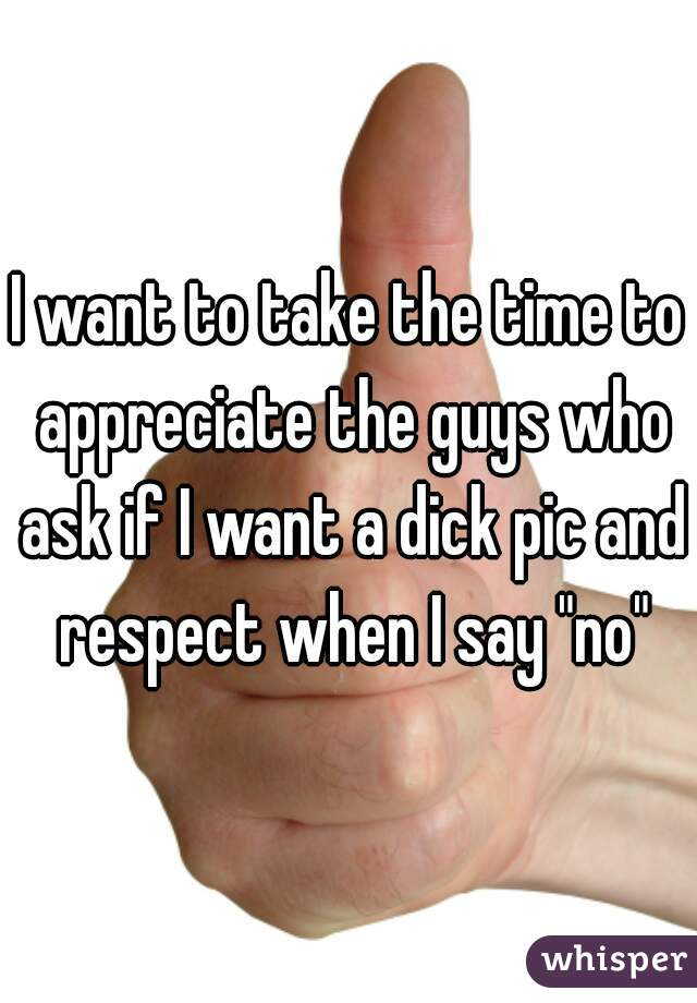 "I want to take the time to appreciate the guys who ask if I want a dick pic and respect when I say ""no"""