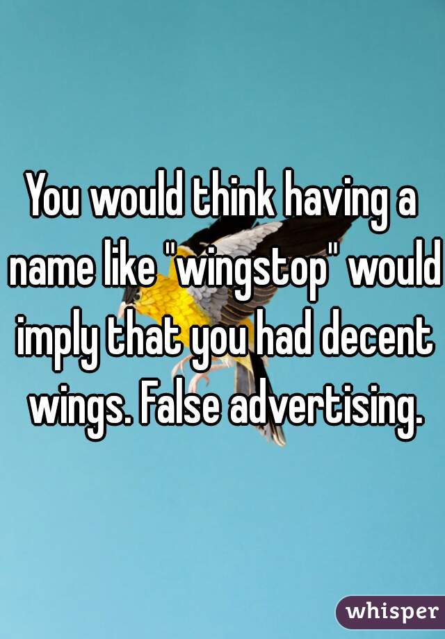 "You would think having a name like ""wingstop"" would imply that you had decent wings. False advertising."