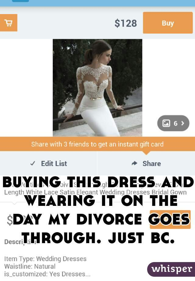 buying this dress and wearing it on the day my divorce goes through. just bc.