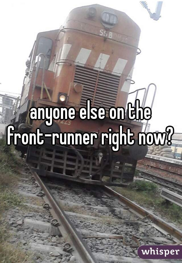 anyone else on the front-runner right now?