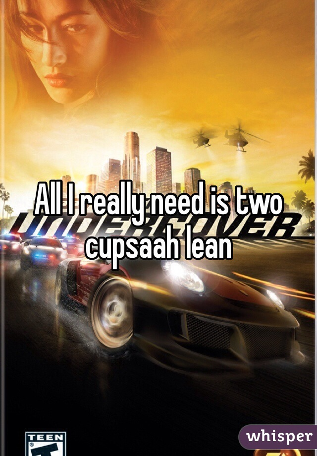 All I really need is two cupsaah lean