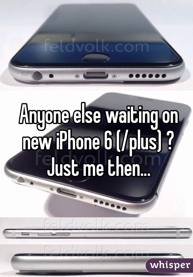Anyone else waiting on new iPhone 6 (/plus) ? Just me then...